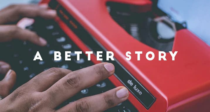 What If We Told A Better Story?